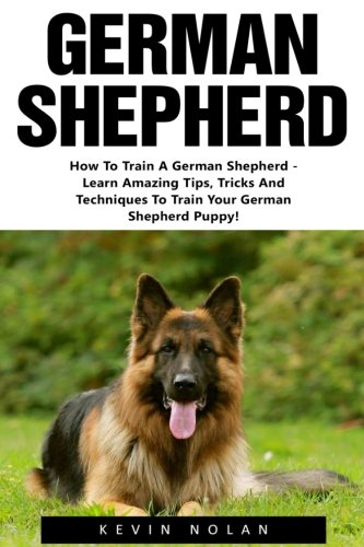German Shepherd: How To Train A German Shepherd - Learn Amazing Tips,...