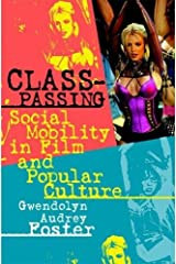 Class-Passing: Social Mobility in Film and Popular Culture Paperback