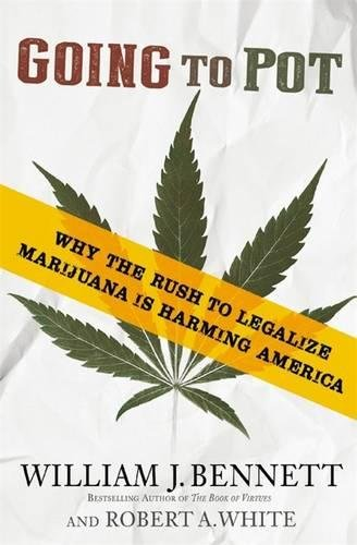 Going To Pot  Why The Rush To Legalize Marijuana Is Harming America