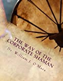 The Way of the Corporate Shaman, William O'Mara, 1493627635