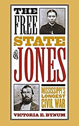 The Free State of Jones: Mississippi's Longest Civil War by Victoria E. Bynum (2003-02-24)