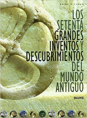 Los setenta grandes inventos y descubrimientos del mundo antiguo: Brian M. Fagan: 9788498010558: Amazon.com: Books