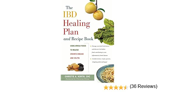 The IBD Healing Plan and Recipe Book: Using Whole Foods to Relieve ...