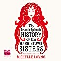 The True and Splendid History of the Harristown Sisters Audiobook by Michelle Lovric Narrated by Caroline Lennon