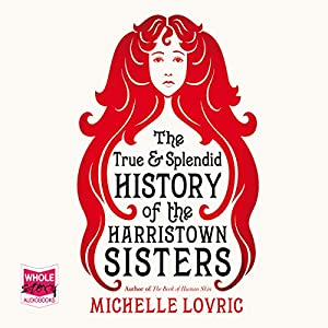 The True and Splendid History of the Harristown Sisters Audiobook