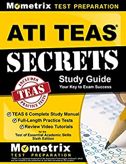 ATI TEAS Secrets Study Guide: TEAS 6 Complete Study Manual, Full-Length Practice Tests, Review Video Tutorials for the Test of Essential Academic Skills, Sixth Edition by [TEAS Exam Secrets Test Prep Team]