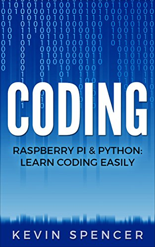 #freebooks – Coding: Raspberry Pi & Python: Learn Coding Easily by Kevin Spencer