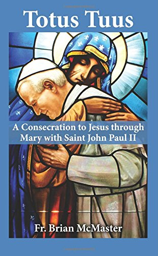 Totus Tuus  A Consecration To Jesus Through Mary With Blessed John Paul Ii