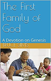 The First Family of God: A Devotion on Genesis by [Sims, Bruce]