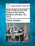Brief of title to Fair Hill Estate of the Norris family to January 1st 1873, Tatlow Jackson, 1240017693