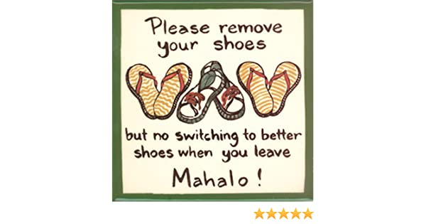 Banana Patch Studio Please Remove Your Shoes but No Switching to Better Shoes When You Leave Mahalo 6 Hand Painted Ceramic Tile 6M802