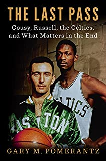 Book Cover: The Last Pass: Cousy, Russell, the Celtics, and What Matters in the End