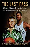 img - for The Last Pass: Cousy, Russell, the Celtics, and What Matters in the End book / textbook / text book