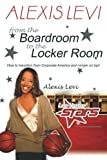 Alexis Levi: Boardroom to the Locker Room, Alexis Levi, 1477275282