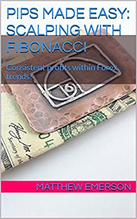 Pips Made Easy: Scalping With Fibonacci: Consistent profits within Forex trends!