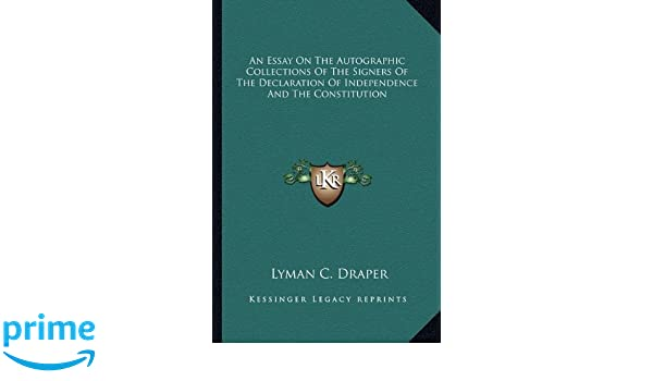 an essay on the autographic collections of the signers of the  an essay on the autographic collections of the signers of the declaration of independence and the constitution lyman c draper 9781162744476 com