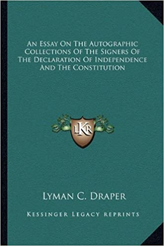 An Essay On The Autographic Collections Of The Signers Of The  An Essay On The Autographic Collections Of The Signers Of The Declaration  Of Independence And The Constitution Lyman C Draper   Amazoncom