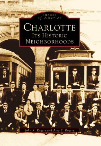Charlotte: Its Historic Neighborhoods (NC) (Images of America) (Images of America) by John R. Rogers (1996-11-01)
