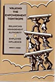 Walking the Empowerment Tightrope : Balancing Management Authority and Employee Influence, Crosby, Robert P., 0925652156