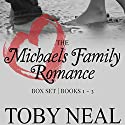 Michaels Family Romance Box Set Audiobook by Toby Neal Narrated by Sonja Field