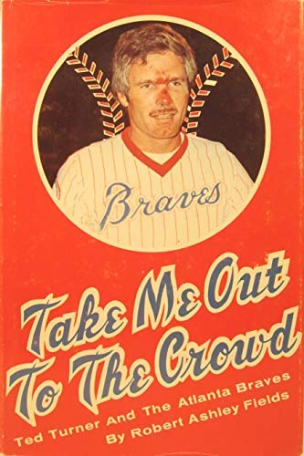 - Take Me Out to the Crowd: Ted Turner and the Atlanta Braves