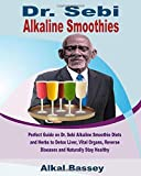 Dr. Sebi Alkaline Smoothies: Perfect Guide on