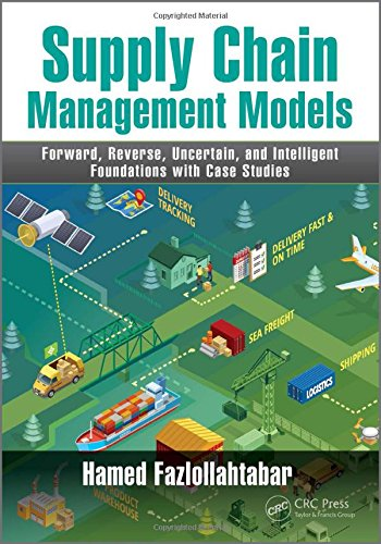 (Supply Chain Management Models: Forward, Reverse, Uncertain, and Intelligent Foundations with Case Studies)