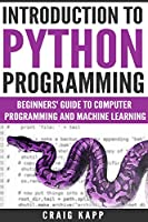 Python: Introduction To Python Programming: Beginner's Guide To Computer Programming And Machine Learning Front Cover