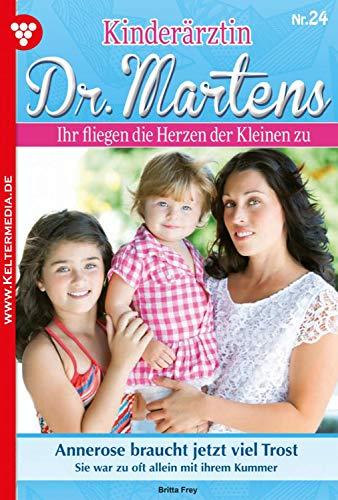 Kinderärztin Dr. Martens 24 – Arztroman: Annerose braucht jetzt viel Trost (German Edition)