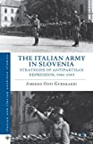 The Italian Army in Slovenia: Strategies of Antipartisan Repression, 1941-1943 (Italian and Italian American Studies), Amedeo Osti Guerrazzi, 1137281197