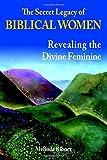 The Secret Legacy of Biblical Women: Revealing the Divine Feminine