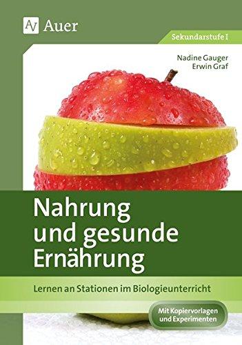 Nahrung und gesunde Ernährung: Lernen an Stationen im Biologieunterricht (7. bis 9. Klasse) (Lernen an Stationen Biologie Sekundarstufe)