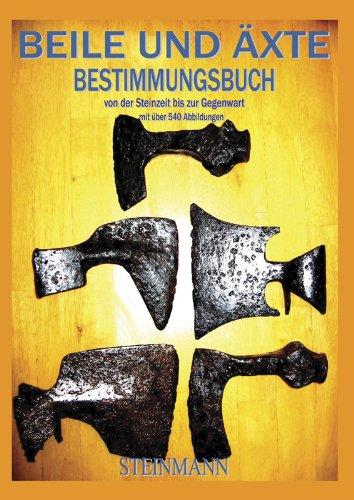 Beile und Äxte: Bestimmungsbuch von der Steinzeit bis zur Gegenwart