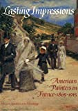Lasting Impressions : American Painters in France, 1865-1915, Gerdts, William H., 0932171052