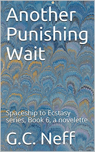 Another Punishing Wait: Spaceship to Ecstasy series, Book 6, a novelette