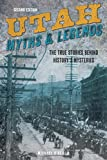 Utah Myths and Legends: The True Stories behind History s Mysteries (Legends of the West)