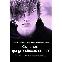 Improbables destins (Cet autre qui grandissait en moi t. 3) (French Edition)