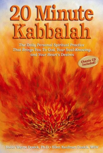 20 Minute Kabbalah: The Daily Personal Spiritual Practice That Brings You To God, Your Soul-Knowing, and Your Heart's Desires