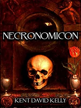 THE NECRONOMICON ~ The Cthulhu Revelations by [Kelly, Kent David]
