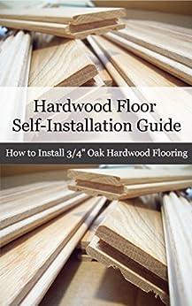 Hardwood floor installation guide how to for Installing 3 4 inch hardwood flooring