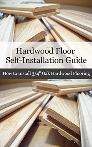Hardwood Floor Installation Guide: How to Install 3/4