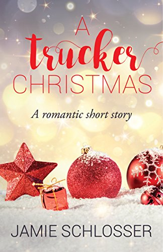 A Trucker Christmas: A Romantic Short Story by [Schlosser, Jamie]