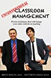 Unconventional Classroom Management: Proven techniques that will change your entire outlook on teaching, Brent Bogan Ed.S., Matthew Ogles M.Ed., 0990003604