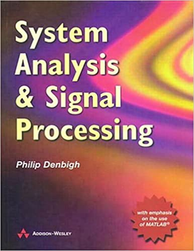 Book System Analysis and Signal Processing: With emphasis on the use of Matlab by Philip Denbigh (1998-02-03)