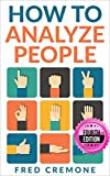 How To Analyze People: Successful Guide to Human Psychology, Body Language and How To Read People Instantly - 4th Edition!