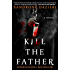 Kill the Father: A Novel (Caselli and Torre Series Book 1)