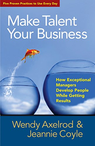 Make Talent Your Business: How Exceptional Managers Develop People While Getting Results (Talent Review Best Practices)