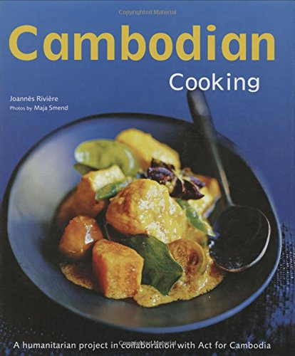 Cambodian Cooking: A humanitarian project in collaboration with Act for Cambodia [Cambodian Cookbook, 60 Recipes] by Joannes Riviere, Dominique De Bourgknecht, David Lallemand, Maja Smend