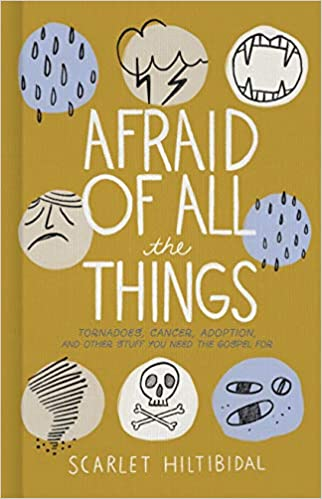 a6b52949e96e7 Afraid of All the Things: Tornadoes, Cancer, Adoption, and Other Stuff You  Need the Gospel For: Scarlet Hiltibidal: 9781535905930: Amazon.com: Books