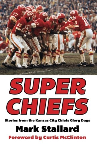 (Super Chiefs: Stories from the Kansas City Chiefs Glory Days)